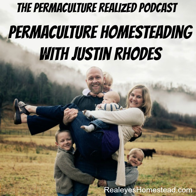Permaculture Realized Podcast Episode 25, Permaculture Homesteading with Justin Rhodes